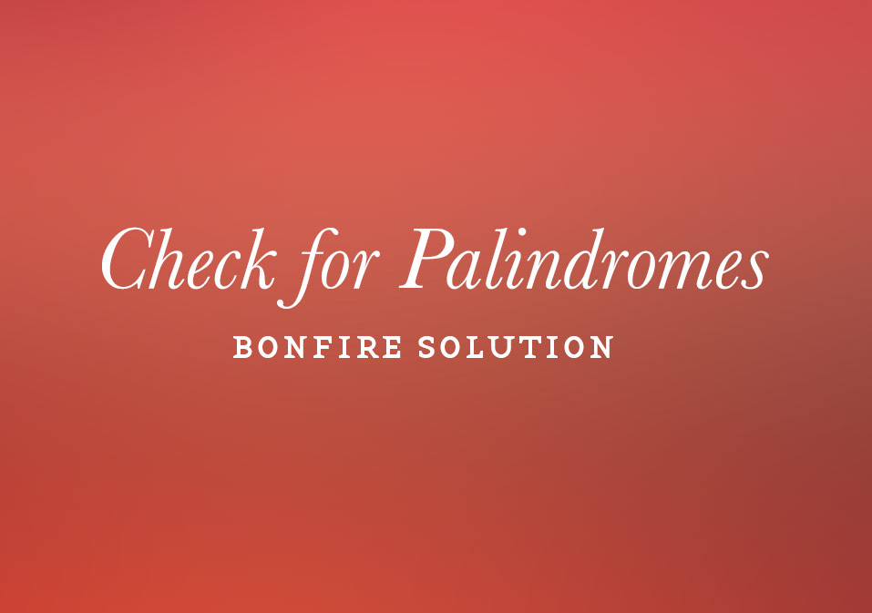 Bonfire: Check for Palindromes Solution