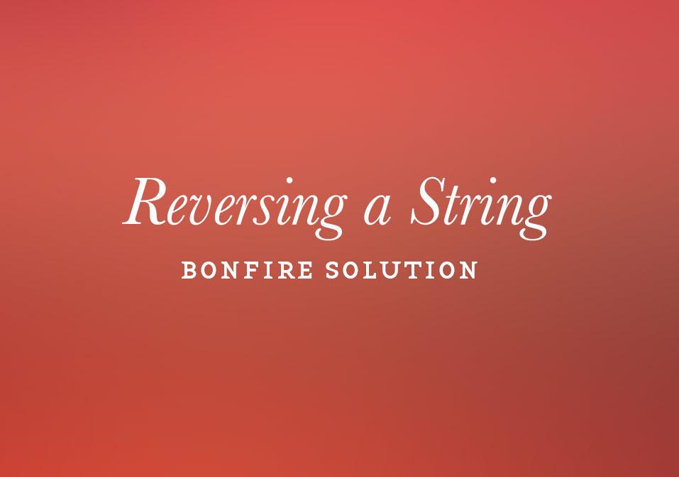 Bonfire: Reverse a String Solution