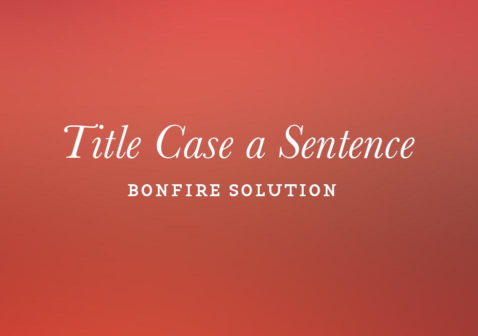 Bonfire: Title Case a Sentence