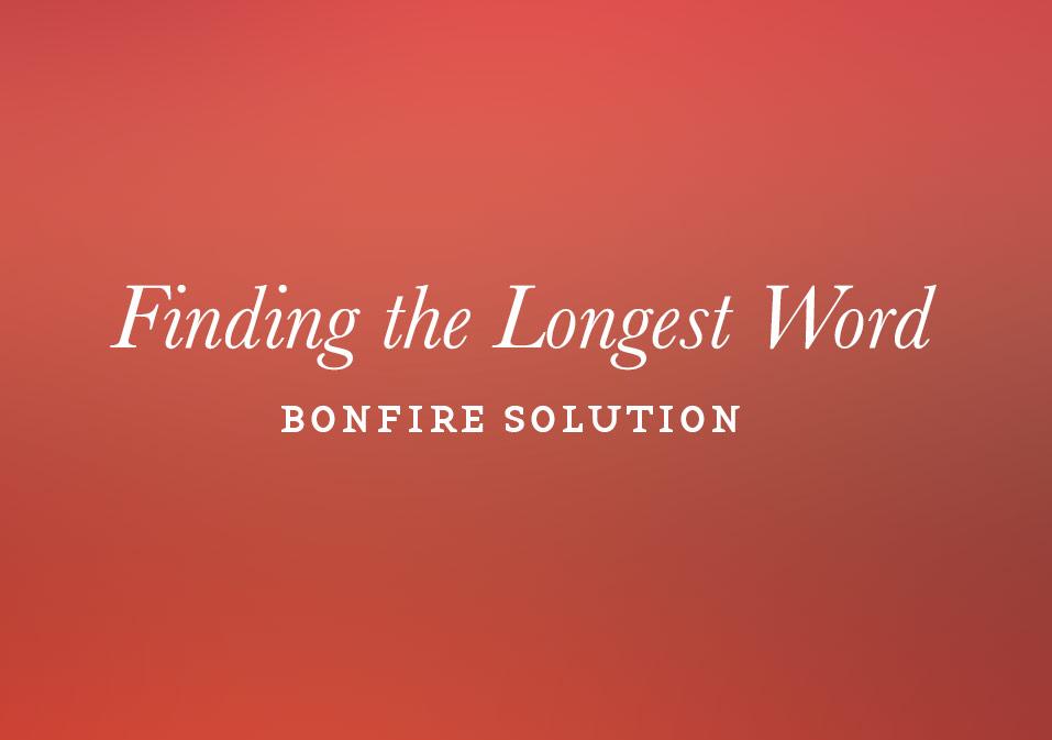 Bonfire: Find the Longest Word Solution