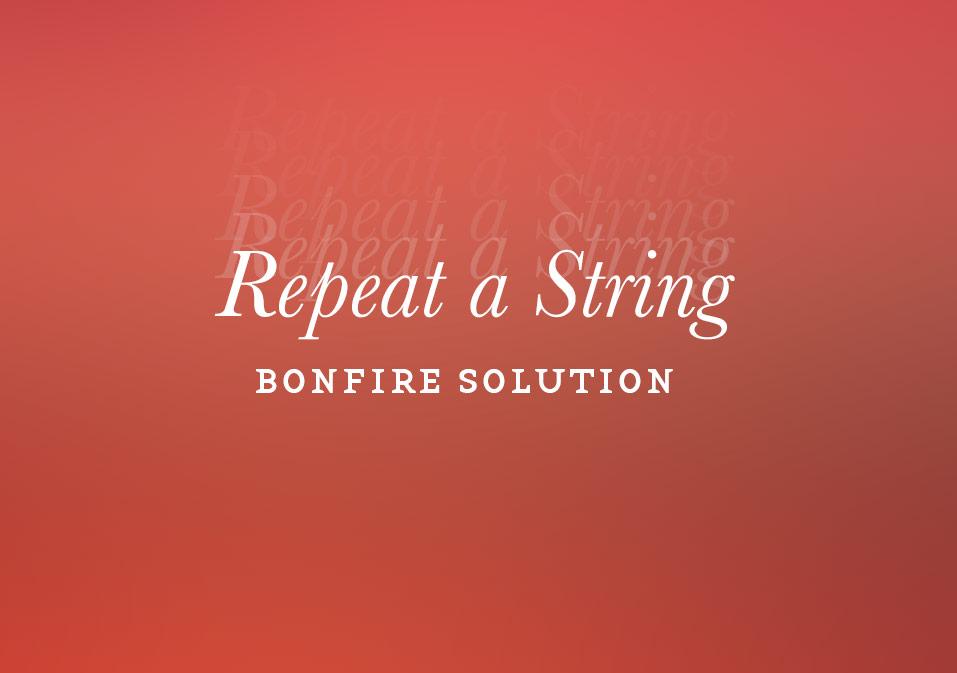 Bonfire: Repeat a String Solution